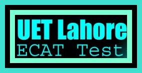 UET Lahore ECAT Entry Test Schedule 2018-Apply Online