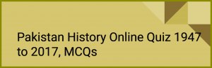 Pakistan History Online Quiz 1947 to 2017, MCQs