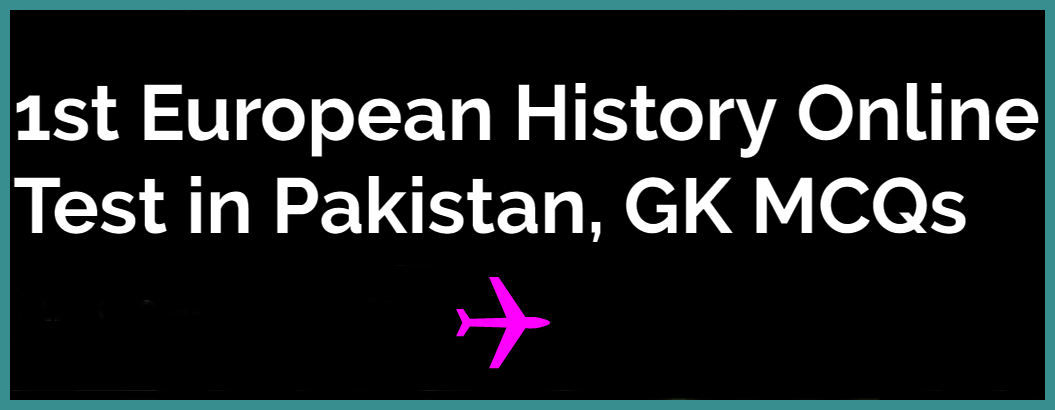 First European History Online Test in Pakistan, GK MCQs