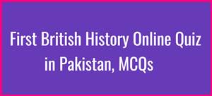 First British History Online Quiz in Pakistan, MCQs