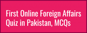 First Online Foreign Affairs Quiz in Pakistan, MCQs