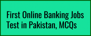 First Banking Jobs Online Test in Pakistan, MCQsFirst Banking Jobs Online Test in Pakistan, MCQs