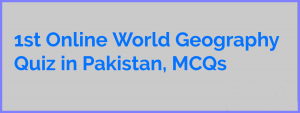 First Online World Geography Quiz in Pakistan, Multiple Choice Questions MCQ Test