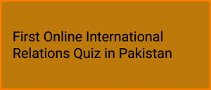 First Online International Relations IR Quiz in Pakistan, MCQ Test