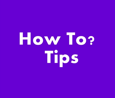 Tips - How To?