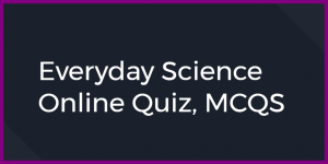 Everyday Science Online Quiz, MCQS