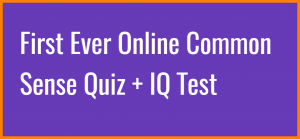First Ever Online Common Sense Quiz + IQ Test
