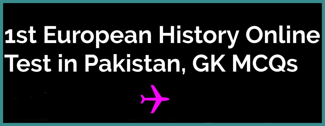 First European History Online Test in Pakistan, GK MCQs