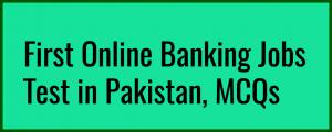 First Banking Jobs Online Test in Pakistan, MCQsFirst Banking Jobs Online Test in Pakistan, MCQs