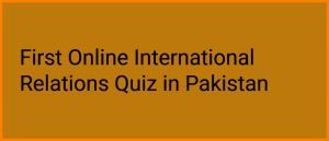 First Online International Relations IR Quiz in Pakistan, MCQ Test