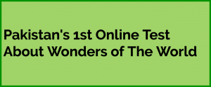 First Online Wonders of The World Quiz in Pakistan, MCQ TestFirst Online Wonders of The World Quiz in Pakistan, MCQ Test